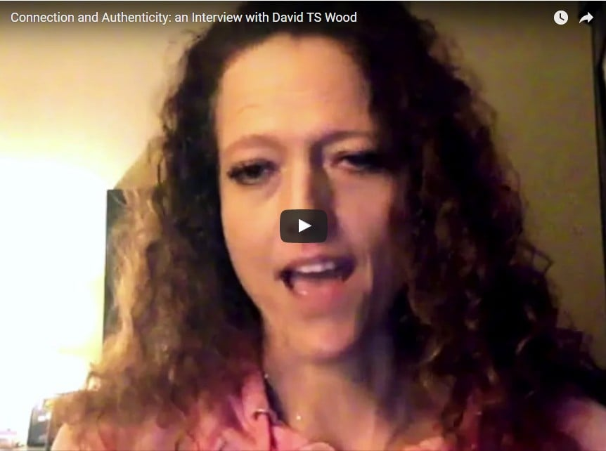 Authenticity in Connection: An interview with David Wood